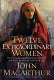 9781400280285-Twelve Extraordinary Women: How God Shaped Women Of The Bible, And What He Wants To Do With You-MacArthur, John