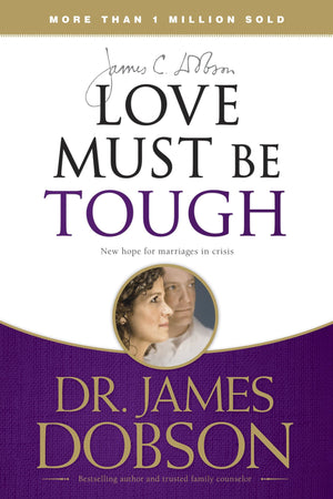Love Must Be Tough: New Hope for Marriages in Crisis by Dobson, James (9781414317458) Reformers Bookshop