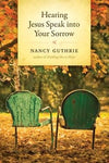 Hearing Jesus Speak into Your Sorrow by Guthrie, Nancy (9781414325484) Reformers Bookshop