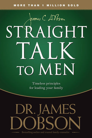 Straight Talk to Men: Timeless Principles for Leading Your Family by Dobson, James (9781414391311) Reformers Bookshop