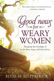 9781414395388-Good News For Weary Women: Escaping the Bondage of To-Do Lists, Steps, and Bad Advice-Fitzpatrick, Elyse