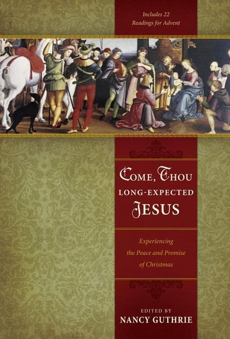9781433501807-Come, Thou Long-Expected Jesus: Experiencing the Peace and Promise of Christmas-Guthrie, Nancy (Editor)