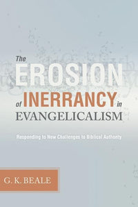 9781433502033-Erosion of Inerrancy in Evangelicalism, The: Responding to New Challenges to Biblical Authority-Beale, G.K.