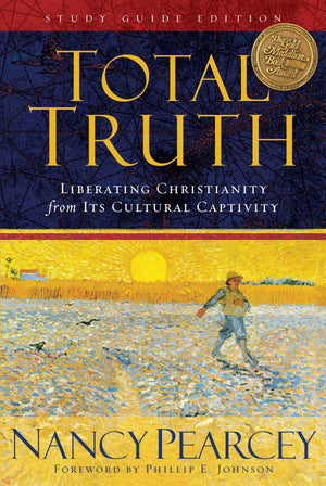 Total Truth: Liberating Christianity from Its Cultural Captivity by Pearcey, Nancy (9781433502200) Reformers Bookshop
