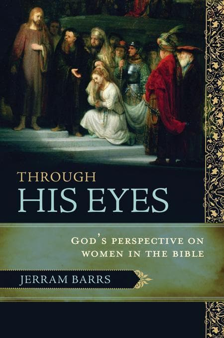 9781433502248-Through His Eyes: God's Perspective on Women in the Bible-Barrs, Jerram