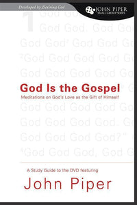 9781433502545-God Is the Gospel: Meditations on God's Love as the Gift of Himself: Study Guide-Piper, John