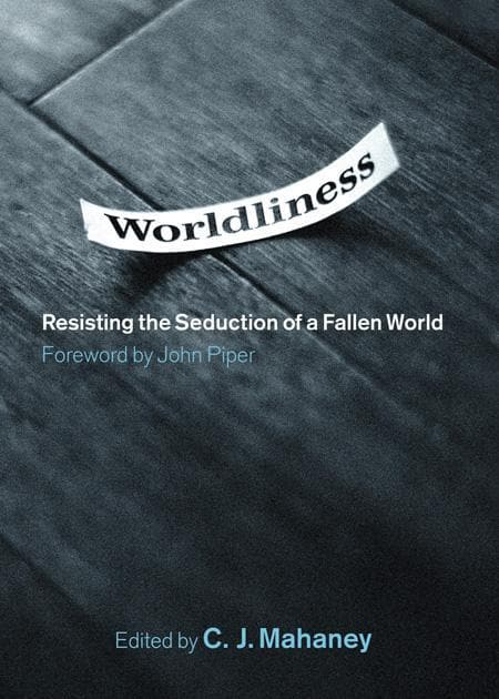 9781433502804-Worldliness: Resisting the Seduction of a Fallen World-Mahaney, C.J. (Editor)