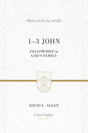 PTW 1-3 John: Fellowship in God's Family by David L. Allen; R. Kent Hughes, general editor (9781433502859) Reformers Bookshop