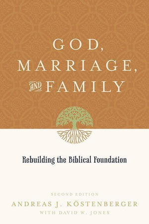 9781433503641-God, Marriage, and Family: Rebuilding the Biblical Foundation-Kostenberger, Andreas J.; Jones, David W.