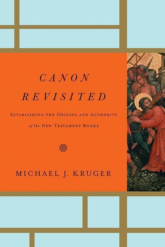 9781433505003-Canon Revisited: Establishing the Origins and Authority of the New Testament Books-Kruger, Michael J.