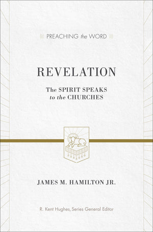 PTW Revelation: The Spirit Speaks to the Churches by Hamilton Jr., James M. (9781433505416) Reformers Bookshop