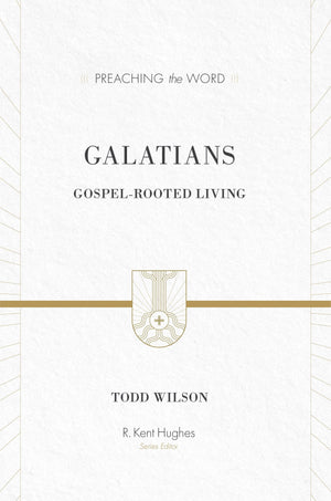 PTW Galatians: Gospel-Rooted Living by Todd Wilson; R. Kent Hughes, General Editor (9781433505751) Reformers Bookshop