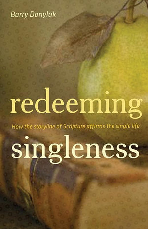 9781433505881-Redeeming Singleness: How the Storyline of Scripture Affirms the Single Life-Danylak, Barry