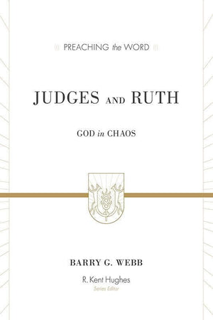 9781433506765-PTW Judges and Ruth: God in Chaos-Webb, Barry G. (Series Editor Hughes, R. Kent)