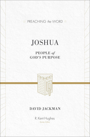PTW Joshua: People of God's Purpose by David Jackman; R. Kent Hughes, general editor (9781433511974) Reformers Bookshop