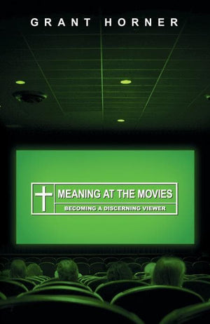 9781433512285-Meaning at the Movies: Becoming a Discerning Viewer-Horner, Grant