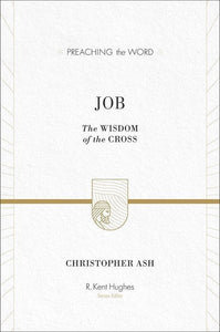 9781433513121-PTW Job: The Wisdom of the Cross-Ash, Christopher (Series Editor Hughes, R. Kent)