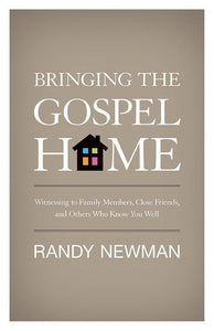 9781433513718-Bringing the Gospel Home: Witnessing to Family Members, Close Friends, and Others Who Know You Well-Newman, Randy