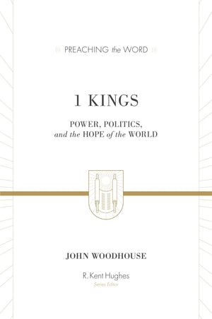 PTW 1 Kings: Power, Politics, and the Hope of the World by Woodhouse, John (Series Editor Hughes, R. Kent) (9781433514579) Reformers Bookshop