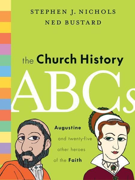 9781433514722-Church History ABCs, The: Augustine and 25 Other Heroes of the Faith-Nichols, Stephen J.; Bustard, Ned