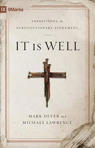9781433514760-9Marks It Is Well: Expositions on Substitutionary Atonement-Dever, Mark; Lawrence, Michael