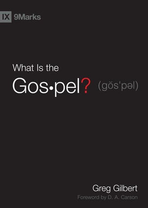 9781433515002-9Marks What is the Gospel-Gilbert, Greg
