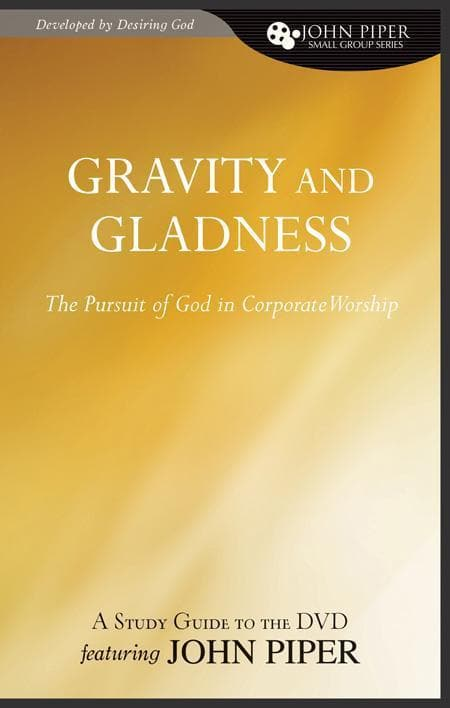 9781433515040-Gravity and Gladness: The Pursuit of God in Corporate Worship: Study Guide-Piper, John