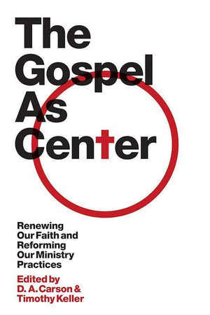 9781433515613-TGC Gospel as Center, The: Renewing Our Faith and Reforming Our Ministry Practices-Carson, D.A.; Keller, Timothy J. (Editors)