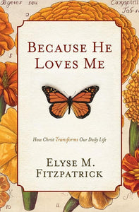 9781433519512-Because He Loves Me: How Christ Transforms Our Daily Life-Fitzpatrick, Elyse