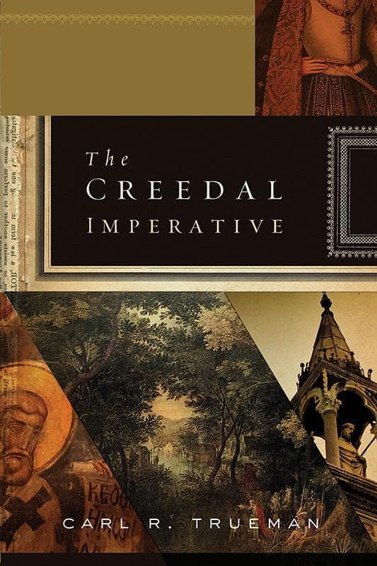 9781433521904-Creedal Imperative, The-Trueman, Carl