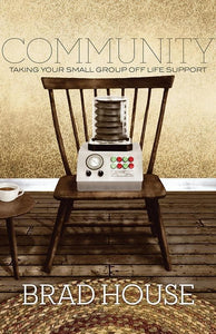 9781433523069-Community: Taking Your Small Group off Life Support-House, Brad