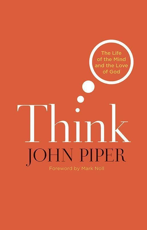9781433523182-Think: The Life of the Mind and the Love of God-Piper, John