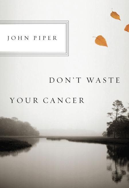 9781433523229-Don't Waste your Cancer (single)-Piper, John