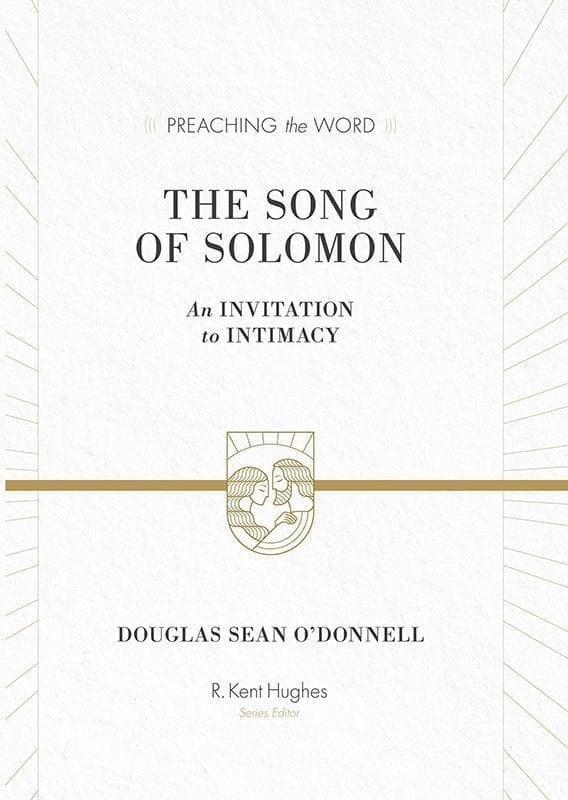 9781433523380-PTW Song of Solomon, The: An Invitation to Intimacy-O'Donnell, Douglas Sean (Series Editor Hughes, R. Kent)