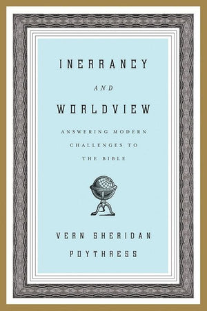 9781433523878-Inerrancy and Worldview: Answering Modern Challenges to the Bible-Poythress, Vern S.