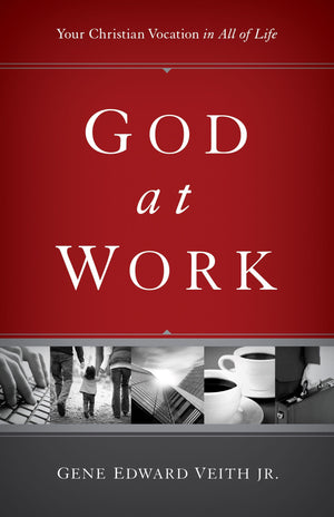 God at Work: Your Christian Vocation in All of Life by Veith Jr, Gene Edward (9781433524479) Reformers Bookshop