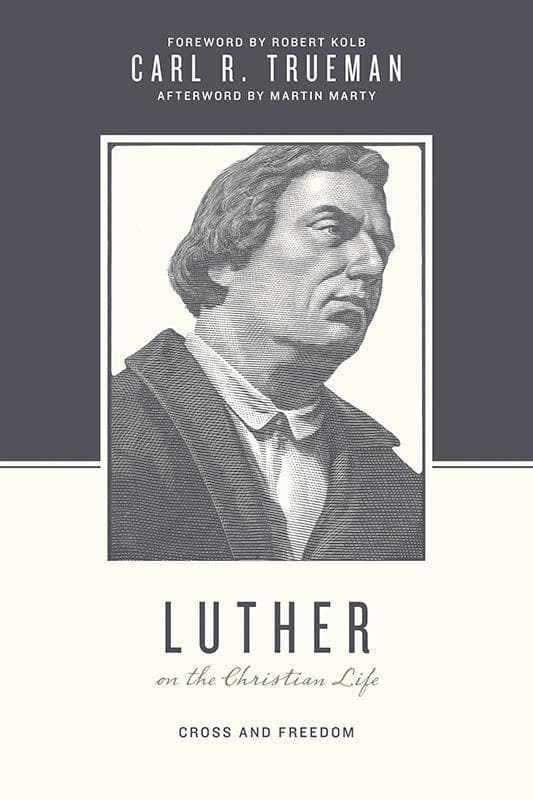 9781433525025-Luther on the Christian Life: Cross and Freedom-Trueman, Carl R. (Editors Taylor, Justin; Nichols, Stephen J.)