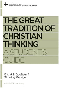9781433525131-RCIT Great Tradition of Christian Thinking, The: A Student's Guide-Dockery, David; George, Timothy (Editor Dockery, David S.)