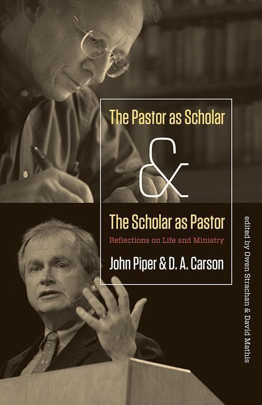 9781433526473-Pastor as Scholar and Scholar as Pastor: Reflections on Life and Ministry-Piper, John; Carson, D.A.