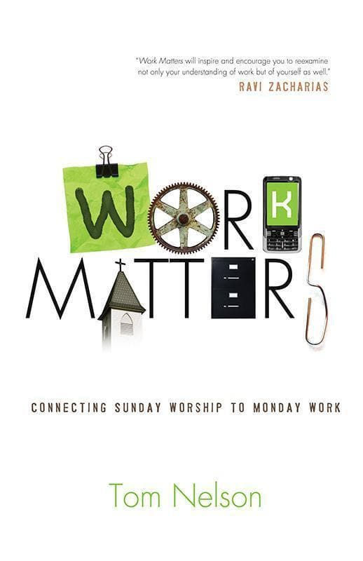 9781433526671-Work Matters: Connecting Sunday Worship to Monday Work-Nelson, Tom