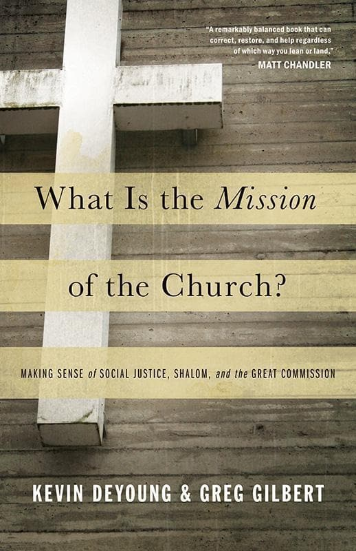 9781433526909-What Is the Mission of the Church: Making Sense of Social Justice, Shalom, and the Great Commission-DeYoung, Kevin; Gilbert, Greg