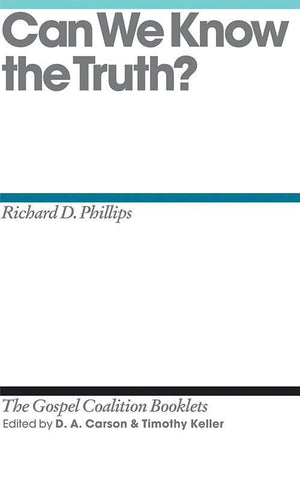 9781433527715-TGCB Can we Know the Truth-Phillips, Richard D. (Editors Carson, D. A.; Keller, Timothy)