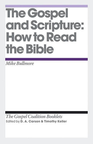 9781433527968-TGCB Gospel and Scripture, The: How to Read the Bible-Bullmore, Mike (Editors Carson, D. A.; Keller, Timothy)