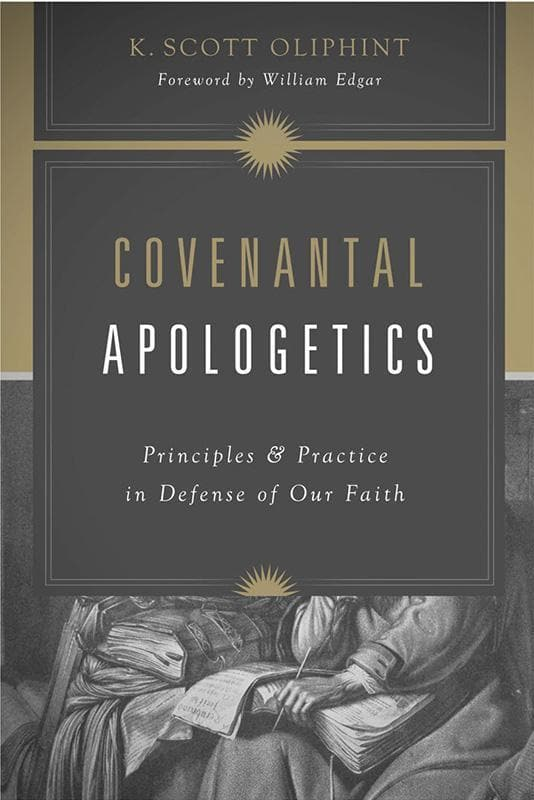 9781433528170-Covenantal Apologetics: Principles and Practice in Defense of Our Faith-Oliphint, K Scott