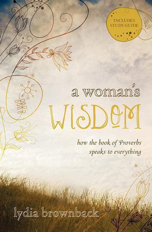 9781433528279-Woman's Wisdom, A: How the Book of Proverbs Speaks to Everything-Brownback, Lydia