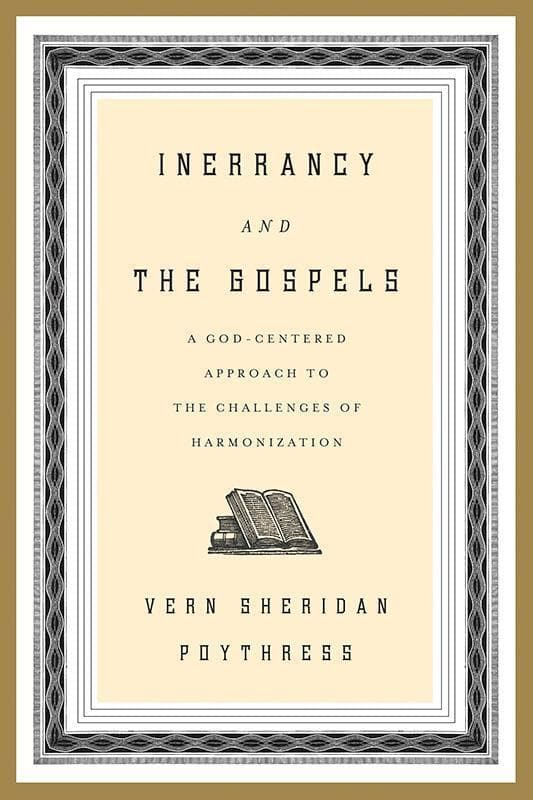 9781433528606-Inerrancy and the Gospels: A God-Centered Approach to the Challenges of Harmonization-Poythress, Vern S.