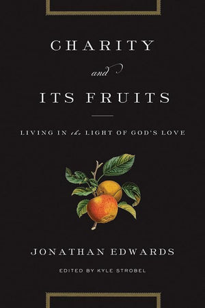9781433529702-Charity and Its Fruits: Living in the Light of God's Love-Edwards, Jonathan (Editor Strobel, Kyle)