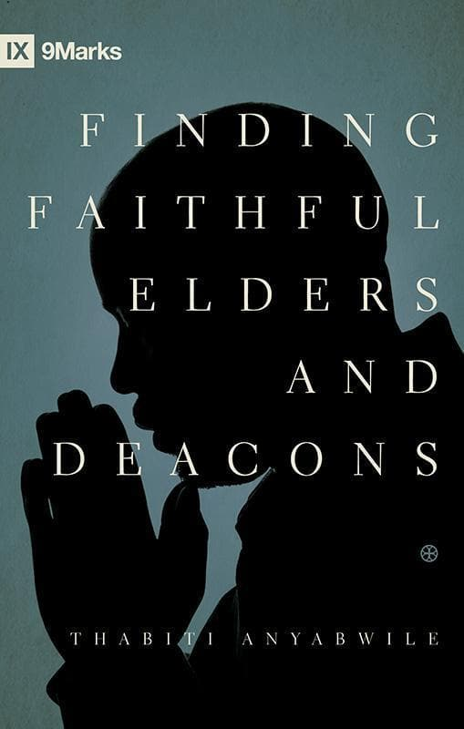 9781433529924-9Marks Finding Faithful Elders and Deacons-Anyabwile, Thabiti