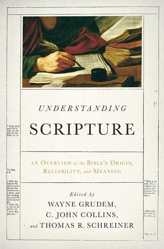 9781433529993-Understanding Scripture: An Overview of the Bible's Origin, Reliability, and Meaning-Grudem, Wayne; Collins, C. John; Schreiner, Thomas R. (Editors)