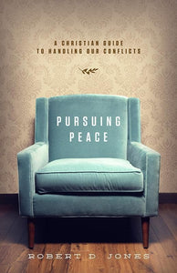 9781433530135-Pursuing Peace: A Christian Guide to Handling Our Conflicts-Jones, Robert D.